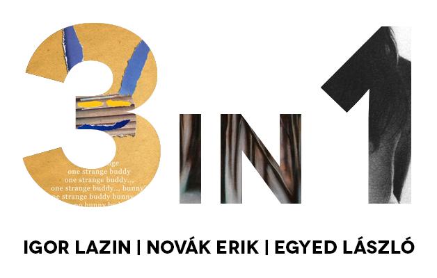 HÁROM AZ EGYBEN  – Egyed László, Igor Lazin és Novák Erik kiállítása -